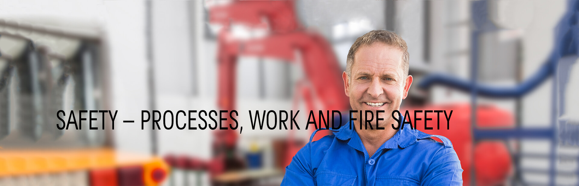 Safety – processes, work and fire safety